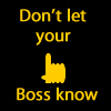 Don't Let your boss know