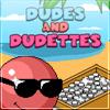 Dudes and Dudettes