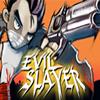 Evil Slayer