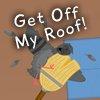 Get off my Roof