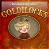 Goldilocks – A Twisted Fairytale