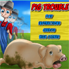 Pig Trouble