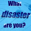 What disaster are you